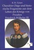 Charakter-Züge und historische Fragmente aus dem Leben des Königs von Preußen Friedrich Wilhelm III.
