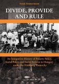 Divide, Provide and Rule: An Integrative History of Poverty Policy, Social Policy, and Social Reform in Hungary Under the Habsburg Monarchy