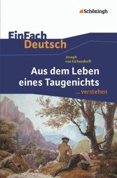 Aus dem Leben eines Taugenichts. EinFach Deutsch ... verstehen - Eichendorff, Joseph Freiherr von
