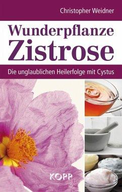 Wunderpflanze Zistrose - Weidner, Christopher A.