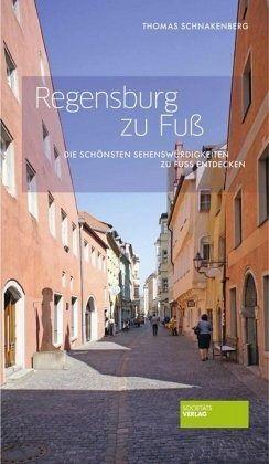 Regensburg zu Fuß - Schnakenberg, Thomas