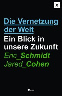 Die Vernetzung der Welt - Schmidt, Eric; Cohen, Jared