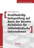Kreditwürdigkeitsprüfung auf Basis der Baseler Richtlinien für mittelständische Unternehmen