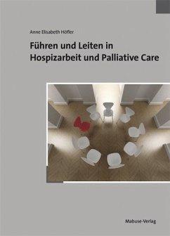 Führen und Leiten in Hospizarbeit und Palliative Care - Höfler, Anne E.