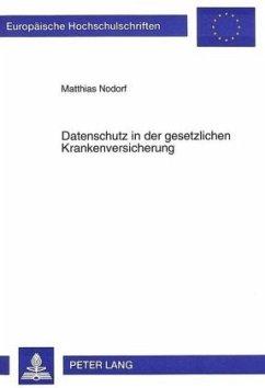 Datenschutz in der gesetzlichen Krankenversicherung - Nodorf, Matthias