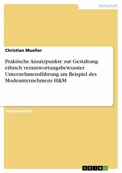 Praktische Ansatzpunkte zur Gestaltung ethisch verantwortungsbewusster Unternehmensführung am Beispiel des Modeunternehmens H&M