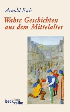 Wahre Geschichten aus dem Mittelalter - Esch, Arnold