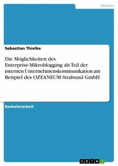 Die Möglichkeiten des Enterprise-Mikroblogging als Teil der internen Unternehmenskommunikation am Beispiel des OZEANEUM Stralsund GmbH