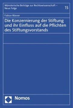 Die Konzernierung der Stiftung und ihr Einfluss auf die Pflichten des Stiftungsvorstands - Rösner, Fabian