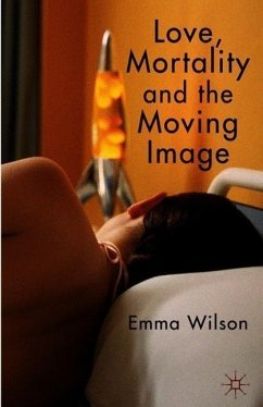 Love, Mortality and the Moving Image - Wilson, E.