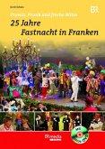 Promis, Prunk und freche Witze - 25 Jahre Fastnacht in Franken
