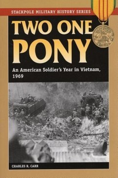Two One Pony: An American Soldier's Year in Vietnam, 1969 - Carr, Charles R.