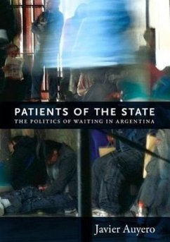 Patients of the State: The Politics of Waiting in Argentina - Auyero, Javier