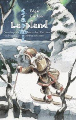 Lappland, Wanderpfade hinter dem Horizont - Gischler, Edgar