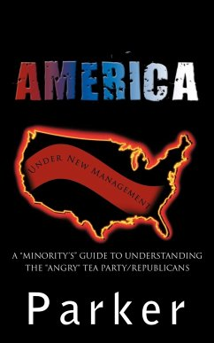 America, Under New Management: A Minority's Guide to Understanding the Angry Tea Party/Republicans