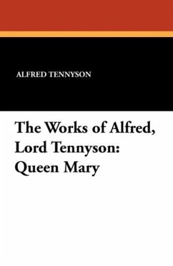 The Works of Alfred, Lord Tennyson: Queen Mary - Tennyson, Alfred; Rolfe, William J.