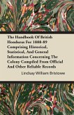 The Handbook Of British Honduras For 1888-89 Comprising Historical, Statistical, And General Information Concerning The Colony Compiled From Official And Other Reliable Records