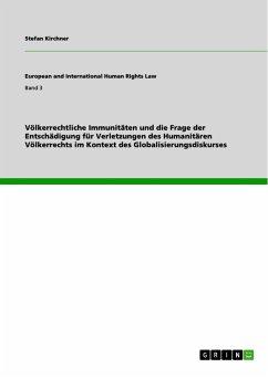 Völkerrechtliche Immunitäten und die Frage der Entschädigung für Verletzungen des Humanitären Völkerrechts im Kontext des Globalisierungsdiskurses