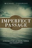 Imperfect Passage: A Sailing Story of Vision, Terror, and Redemption