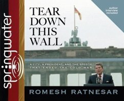 Tear Down This Wall (Library Edition): A City, a President, and the Speech That Ended the Cold War - Ratnesar, Romesh