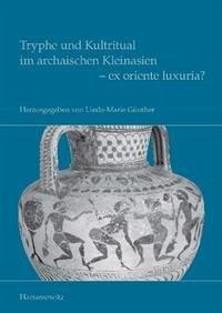 Tryphe und Kultritual im archaischen Kleinasien - ex oriente luxuria?