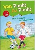 Max und Matti im Fußballfieber. Von Punkt zu Punkt 1 bis 100