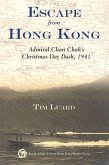 Escape from Hong Kong: Admiral Chan Chak's Christmas Day Dash, 1941