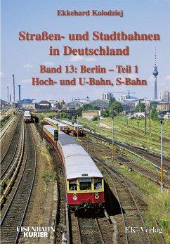 Strassen- und Stadtbahnen in Deutschland / Berlin 01 Hoch- und U-Bahn, S-Bahn - Höltge, Dieter