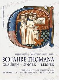 800 Jahre THOMANA - glauben, singen, lernen