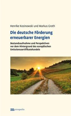 Die deutsche Förderung erneuerbarer Energien - Kosinowski, Henrike; Groth, Markus