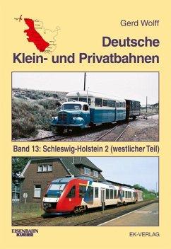 Deutsche Klein- und Privatbahnen / Schleswig-Holstein 2 (westlicher Teil) - Wolff, Gerd;Wolff, Gerd;Wolff, Gerd
