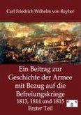 Ein Beitrag zur Geschichte der Armee mit Bezug auf die Befreiungskriege 1813, 1814 und 1815