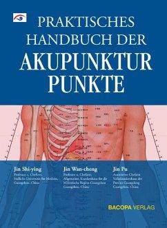 Praktisches Handbuch der Akupunkturpunkte - Jin Shi-ying; Jin Wan-cheng; Jin Pu