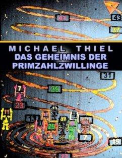 Das Geheimnis der Primzahlzwillinge - Thiel, Michael