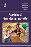 Praxisbuch Grundschulprojekte