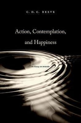 aristotles account on happiness essay In action, contemplation, and happiness, c d c reeve presents an ambitious, three-hundred-page capsule of aristotle's philosophy organized around the ideas of action, contemplation, and happiness.