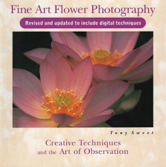 Fine Art Flower Photography: Creative Techniques and the Art of Observation - Sweet, Tony