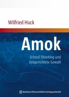 Amok, School Shooting und zielgerichtete Gewalt - Huck, Wilfried