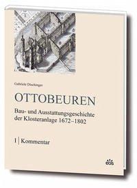 Ottobeuren - Bau- und Ausstattungsgeschichte der Klosteranlage 1672-1802