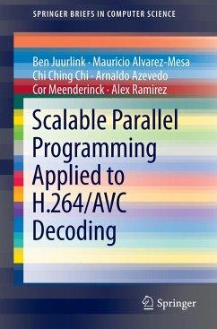 Scalable Parallel Programming Applied to H.264/AVC Decoding - Juurlink, Ben; Alvarez-Mesa, Mauricio; Chi, Chi Ching; Azevedo, Arnaldo; Meenderinck, Cor; Ramirez, Alex
