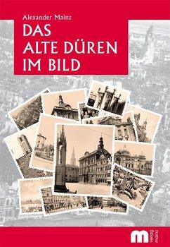 Das alte Düren im Bild - Mainz, Alexander