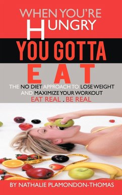 When You're Hungry, You Gotta Eat: The No Diet Approach to Lose Weight and Maximize Your Workout