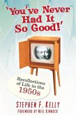 You've Never Had It So Good!: Recollections of Life in the 1950s