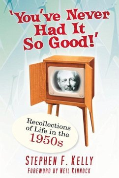 You've Never Had It So Good!: Recollections of Life in the 1950s - Kelly, Stephen F.