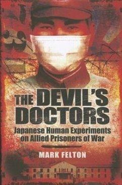 The Devil's Doctors: Japanese Human Experiments on Allied Prisoners of War - Felton, Mark
