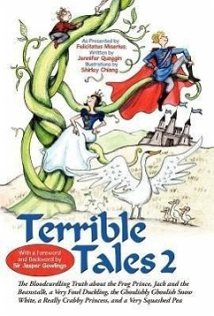 Terrible Tales 2: The Bloodcurdling Truth about the Frog Prince, Jack and the Beanstalk, a Very Fowl Duckling, the Ghoulishly Ghoulish S