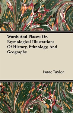 Words And Places; Or, Etymological Illustrations Of History, Ethnology, And Geography