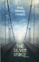 The Silver Bridge - Francis, Paul Michael