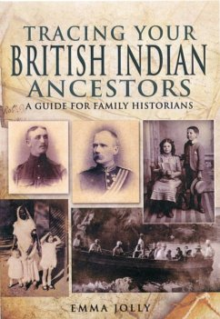 Tracing Your British Indian Ancestors: A Guide for Family Historians - Jolly, Emma