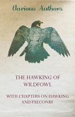 The Hawking of Wildfowl - With Chapters on Hawking and Falconry